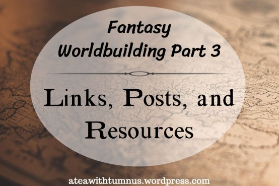 Fantasy Worldbuilding Part 3 - Links Posts and Resources - Tea with Tumnus